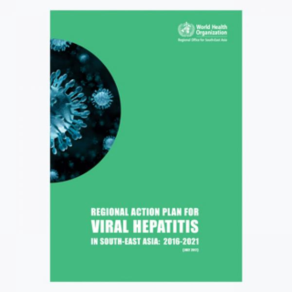 Regional action plan for viral hepatitis in the South-East Asia 2016-2021